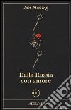 Dalla Russia con amore libro