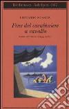 Fine del carabiniere a cavallo. Saggi letterari (1955-1989) libro