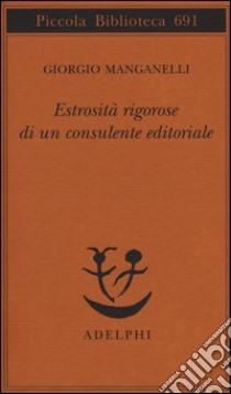 Estrosità rigorose di un consulente editoriale libro di Manganelli Giorgio