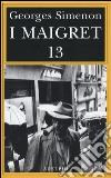 I Maigret: Maigret perde le staffe-Maigret e il fantasma-Maigret si difende-La pazienza di Maigret-Maigret e il caso Nahour (13) libro