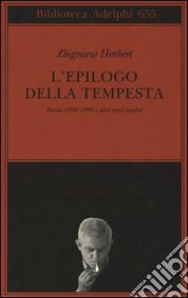 L'epilogo della tempesta. Poesie 1990-1998 e altri versi inediti libro di Herbert Zbigniew