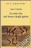 La mia vita nel bosco degli spiriti-Il bevitore di vino di palma libro