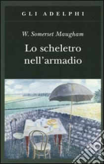Lo scheletro nell'armadio libro di Maugham W. Somerset