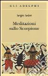 Meditazioni sullo Scorpione e altre prose libro