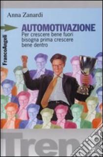 Automotivazione. Per crescere bene fuori bisogna prima crescere bene dentro libro di Vagni Claudio - Zanardi Anna