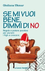 Se mi vuoi bene, dimmi di no. Regole e potere positivo per aiutare i figli a crescere libro