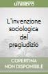 L'invenzione sociologica del pregiudizio libro