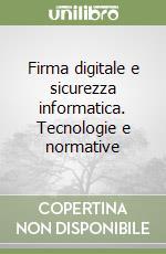 Firma digitale e sicurezza informatica. Tecnologie e normative libro di Ridolfi Pierluigi