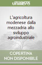 L'agricoltura modenese dalla mezzadria allo sviluppo agroindustriale libro di Saltini Antonio