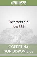 Incertezza e identità libro di De Vita Roberto
