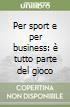 Per sport e per business: � tutto parte del gioco
