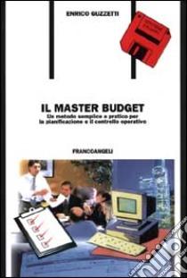 Il master budget. Un metodo semplice e pratico per la pianificazione e il controllo operativo. Con 2 floppy disk libro di Guzzetti Enrico