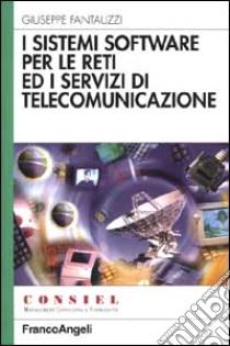 I sistemi software per le reti ed i servizi di telecomunicazione libro di Fantauzzi Giuseppe