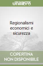 Regionalismi economici e sicurezza libro di Troiani Luigi