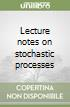Lecture notes on stochastic processes libro