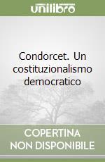 Condorcet. Un costituzionalismo democratico libro di Magrin Gabriele