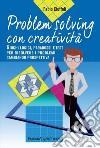 Problem solving con creatività. Giochi logici, paradossi e test per risolvere i problemi cambiando prospettiva libro