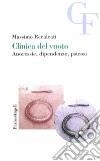 Clinica del vuoto. Anoressie, dipendenze, psicosi libro
