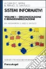 Sistemi informativi. Vol. 1: Organizzazione e reingegnerizzazione
