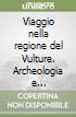 Viaggio nella regione del Vulture. Archeologia e architettura medioevale libro