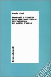 Economia e strategia delle relazioni verticali nell'industria dei motori d'aereo libro di Giuri Paola