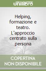 Helping, formazione e teatro. L'approccio centrato sulla persona libro di Notarnicola Andrea - Berlino Maddalena