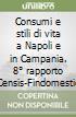 Consumi e stili di vita a Napoli e in Campania. 8° rapporto Censis-Findomestic libro