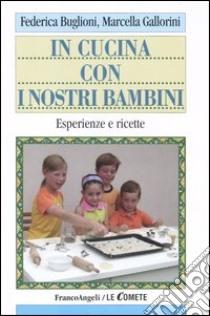 In cucina con i nostri bambini. Esperienze e ricette libro di Buglioni Federica - Gallorini Marcella