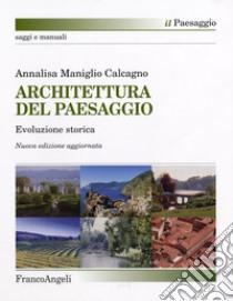 Architettura del paesaggio. Evoluzione storica libro di Maniglio Calcagno Annalisa