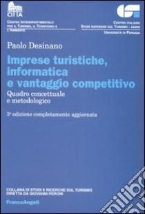 Imprese turistiche, informatica e vantaggio competitivo. Quadro concettuale e metodologico libro di Desinano Paolo