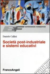 Società post-industriale e sistemi educativi libro di Callini Daniele