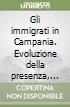 Gli immigrati in Campania. Evoluzione della presenza, inserimento lavorativo e processi di stabilizzazione