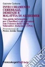 Invecchiamento cerebrale, demenze e malattia di Alzheimer. Una guida informativa per i familiari e gli operatori
