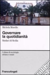 Governare la quotidianità. Sindaci in Sicilia libro di Morello Michela