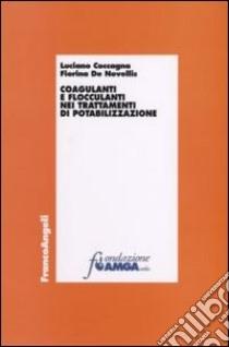 Coagulanti e flocculanti nei trattamenti di potabilizzazione libro di Coccagna Luciano - De Novellis Fiorina