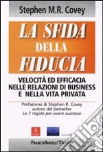 La sfida della fiducia. Velocit ed efficacia nelle relazioni di business e nella vita privata libro di Covey Stephen R.
