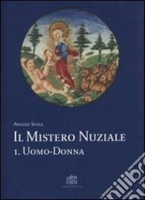 Il Mistero nuziale. Vol. 1: Uomo-donna. libro di Scola Angelo