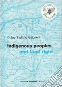 Indigenous people and land right libro di Stellato Gabrielli Joy