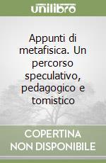 Appunti di metafisica. Un percorso speculativo, pedagogico e tomistico libro di Ferraro Christian