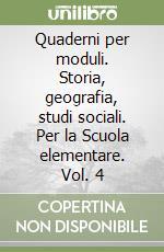Quaderni per moduli. Storia, geografia, studi sociali. Per la Scuola elementare (4) libro di Calogero M. - Dalle Vedove A. - Taffarel Lorenzo