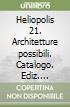 Heliopolis 21. Architetture possibili. Catalogo. Ediz. inglese libro