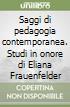 Saggi di pedagogia contemporanea. Studi in onore di Eliana Frauenfelder libro