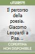 Il percorso della poesia. Giacomo Leopardi a Pisa (1827-1828) libro