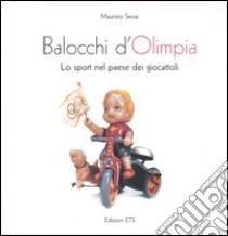Balocchi d'Olimpia. Lo sport nel paese dei giocattoli libro di Sessa Maurizio