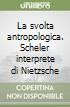 La svolta antropologica. Scheler interprete di Nietzsche libro