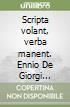Scripta volant, verba manent. Ennio De Giorgi matematico e filosofo. Con DVD libro