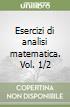 Esercizi di analisi matematica. Vol. 1/2 libro