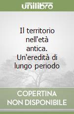 Il territorio nell'età antica. Un'eredità di lungo periodo libro di Pasquinucci Marinella; Ceccarelli Lemut M. Luisa