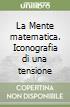 La Mente matematica. Iconografia di una tensione libro