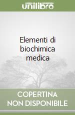 Elementi di biochimica medica libro di Marinello Enrico - Pagani Roberto